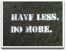 Have Less. Do More.